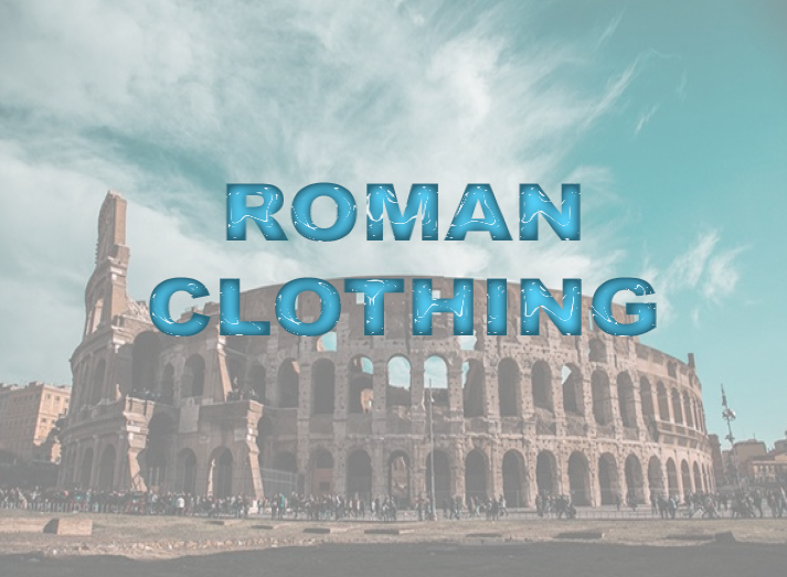 History of Roman Clothing